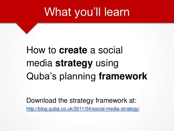 What you'll learn<br />How to create a social <br />media strategy using <br />Quba's planning framework<br />Download the...