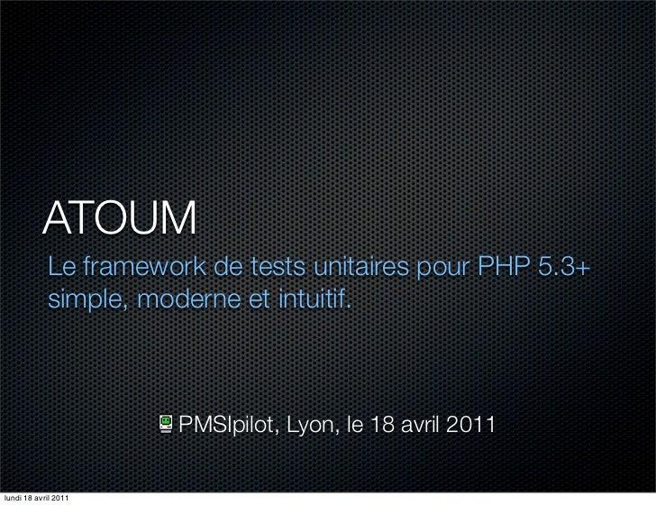 ATOUM            Le framework de tests unitaires pour PHP 5.3+            simple, moderne et intuitif.                    ...