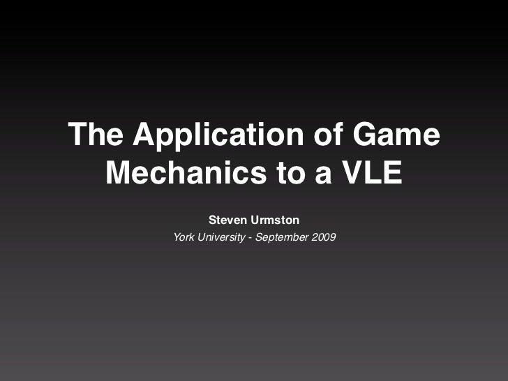 The Application of Game  Mechanics to a VLE             Steven Urmston      York University - September 2009