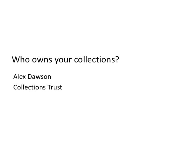 Who owns your collections?Alex DawsonCollections Trust