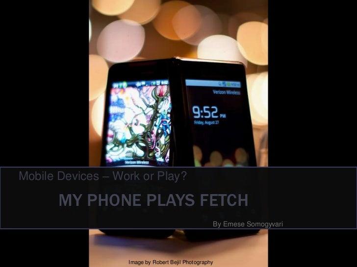 My Phone Plays Fetch