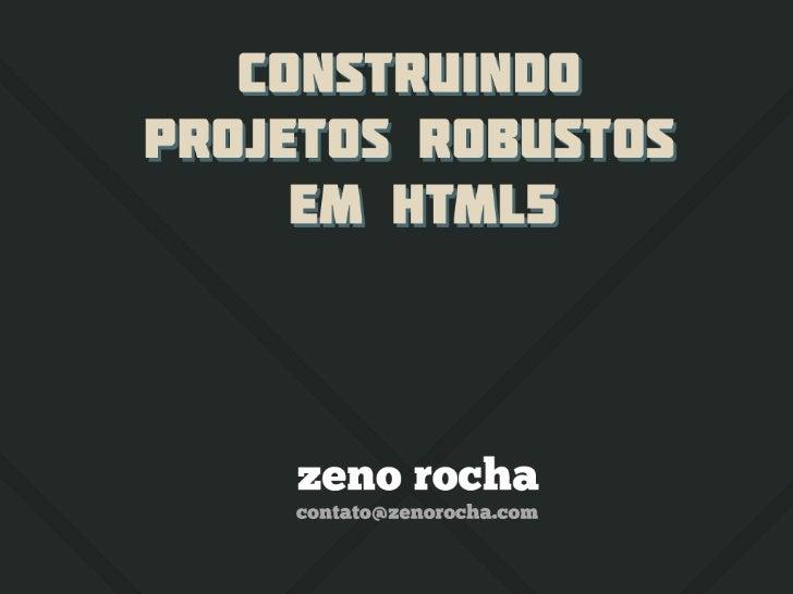Construindo Projetos Robustos em HTML5