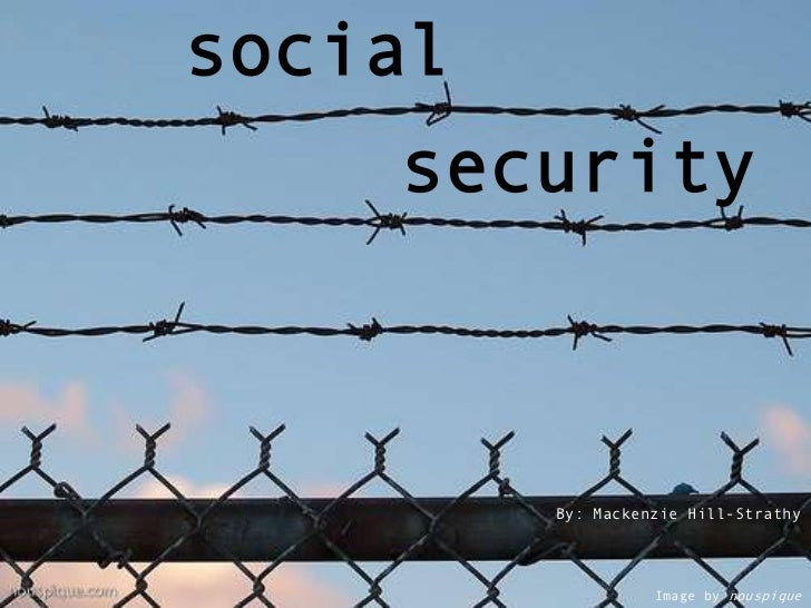 social<br />security<br />By: Mackenzie Hill-Strathy<br />Image by nouspique<br />