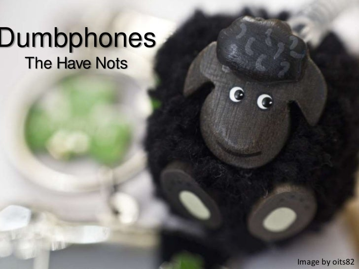 Dumbphones: The Have Nots