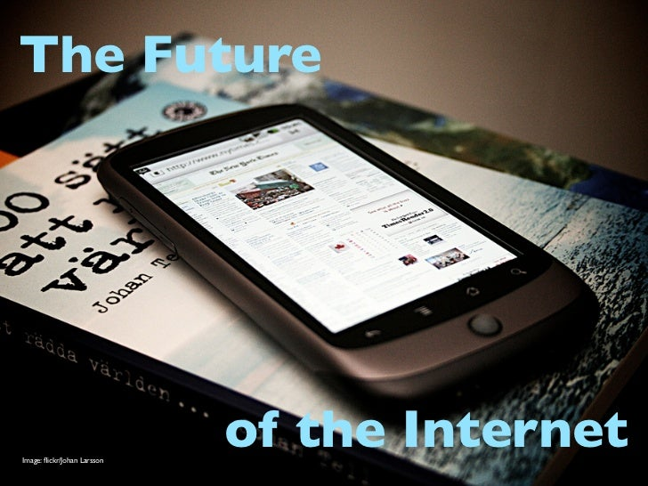 The FutureImage: flickr/Johan Larsson                             of the Internet