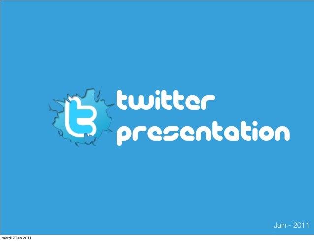 Twitter presentation Juin - 2011 mardi 7 juin 2011
