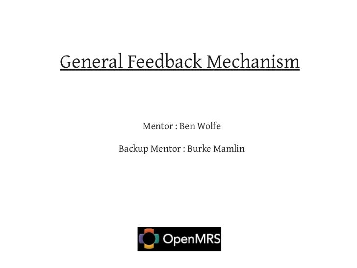General Feedback Mechanism           Mentor : Ben Wolfe      Backup Mentor : Burke Mamlin