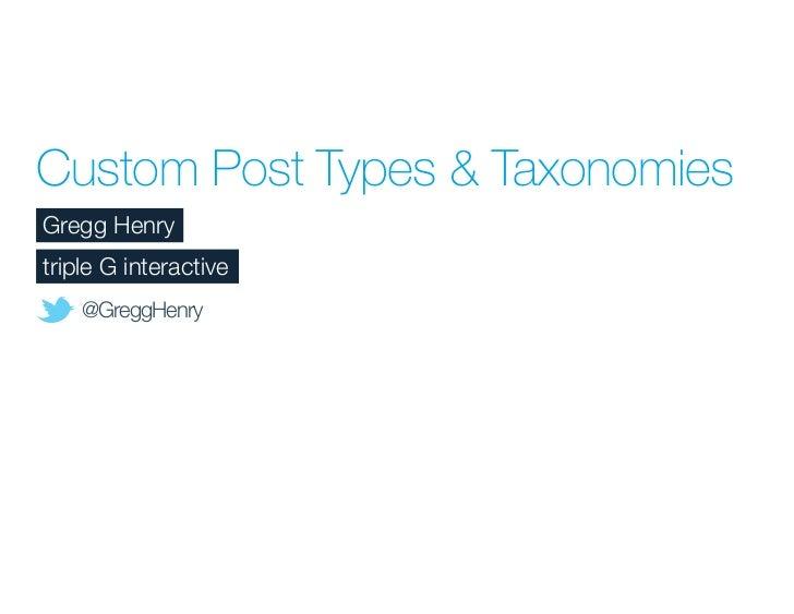 Custom Post Types & TaxonomiesGregg Henrytriple G interactive    @GreggHenry