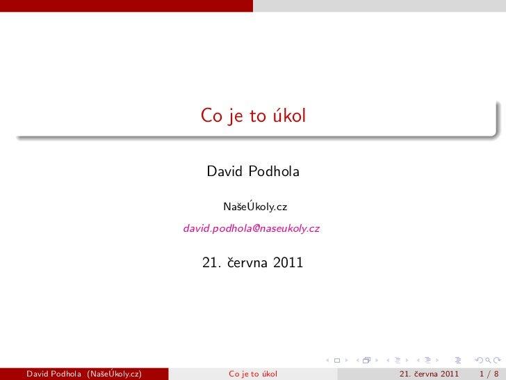 Co je to ukol                                           ´                                   David Podhola                 ...