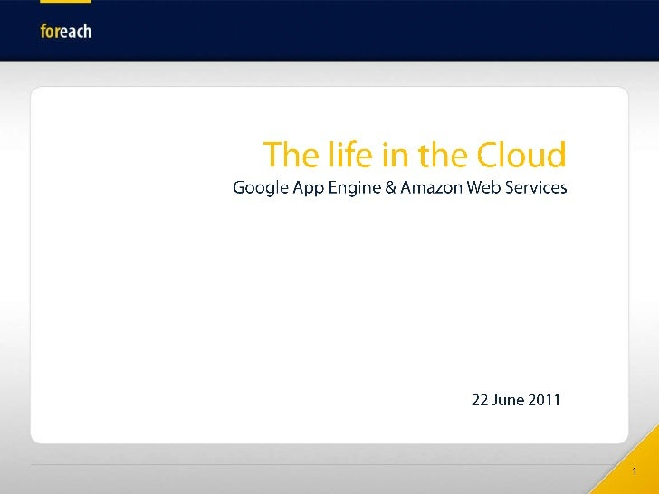 The life in the CloudGoogle App Engine & Amazon Web Services<br />22 June 2011<br />1<br />