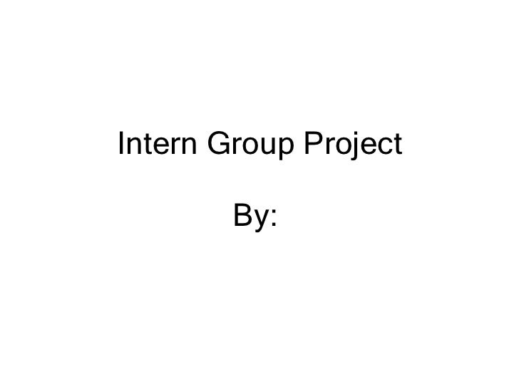 Intern Group Project By: