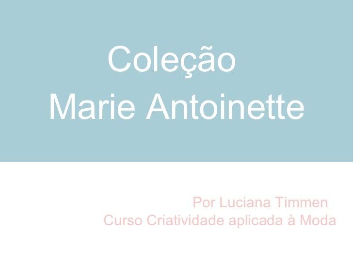 Coleção  Marie Antoinette Por Luciana Timmen  Curso Criatividade aplicada à Moda