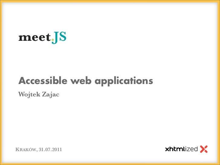 meet.JS Accessible web applicationsWojtek ZajacKRAKÓW, 31.07.2011