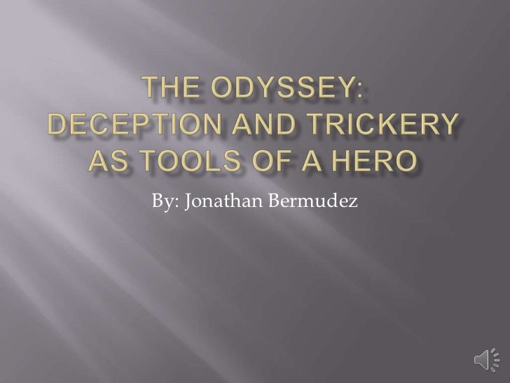The Odyssey:Deception and Trickery as Tools of a Hero<br />By: Jonathan Bermudez<br />