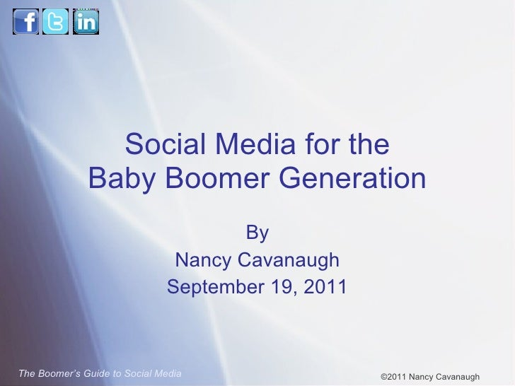Social Media for the Baby Boomer Generation By Nancy Cavanaugh September 19, 2011