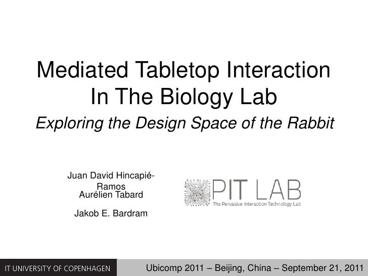 Mediated Tabletop InteractionIn The Biology Lab<br />Exploring the Design Space of the Rabbit<br />Juan David Hincapié-Ram...
