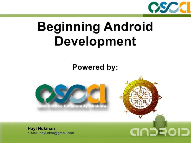 Beginning Android       Development                        Powered by:Hayi Nukmane-Mail: hayi.nkm@gmail.com