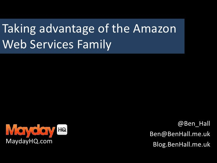 Taking advantage of the Amazon Web Services Family<br />@Ben_Hall<br />Ben@BenHall.me.uk<br />Blog.BenHall.me.uk<br />Mayd...