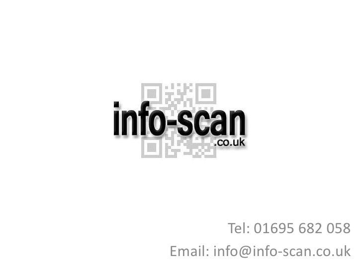 Tel: 01695 682 058<br />Email: info@info-scan.co.uk<br />