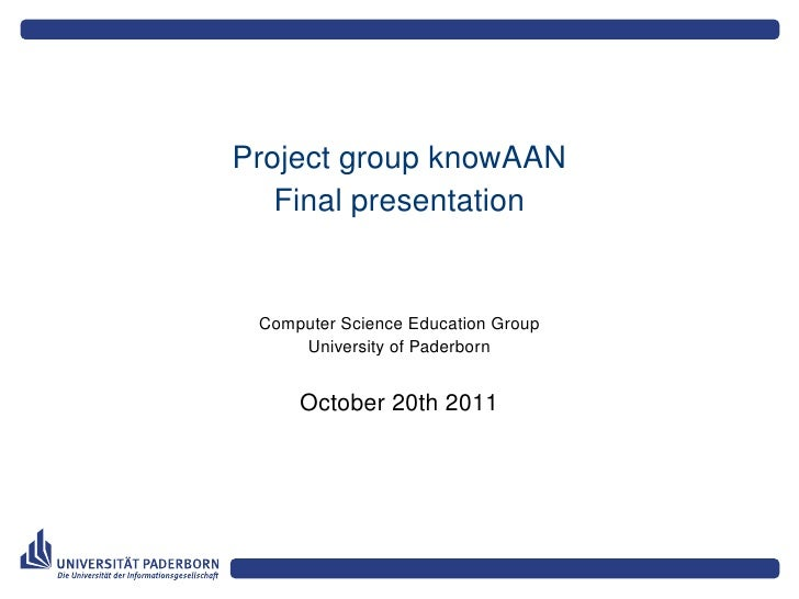 Project group knowAAN   Final presentation Computer Science Education Group     University of Paderborn     October 20th 2...