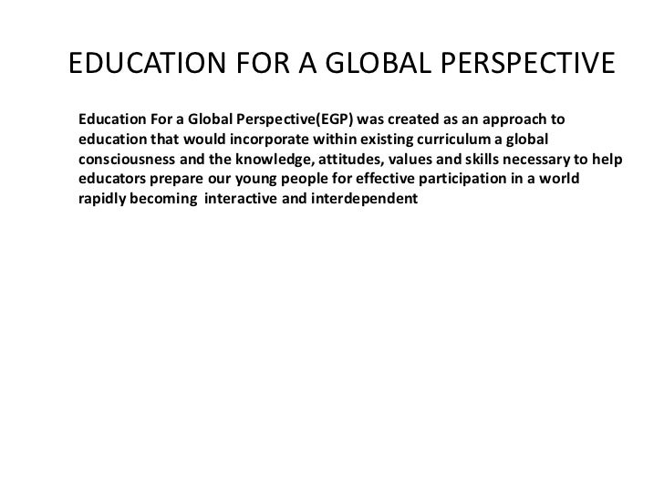 EDUCATION FOR A GLOBAL PERSPECTIVEEducation For a Global Perspective(EGP) was created as an approach toeducation that woul...