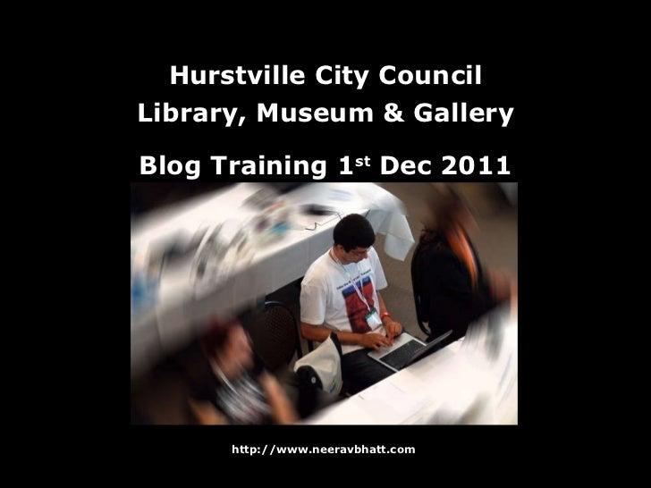 <ul><li>Hurstville City Council </li></ul><ul><li>Library, Museum & Gallery </li></ul><ul><li>Blog Training 1 st  Dec 2011...