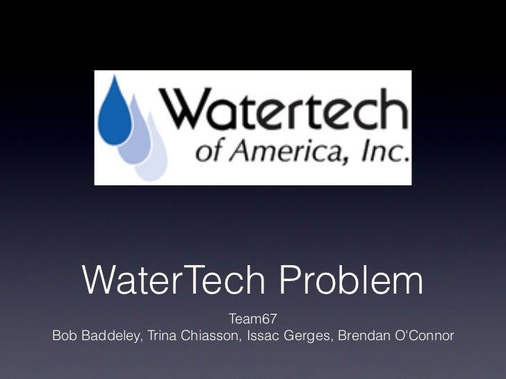 WaterTech Problem Team67 Bob Baddeley, Trina Chiasson, Issac Gerges, Brendan O'Connor