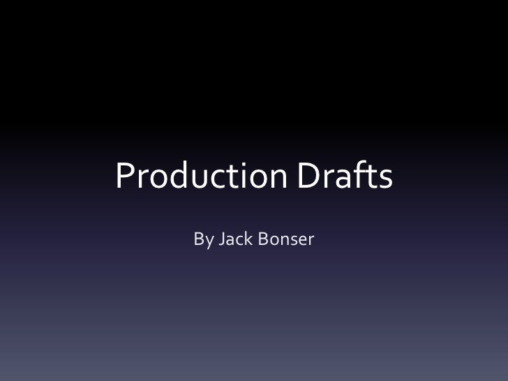 Production Drafts    By Jack Bonser