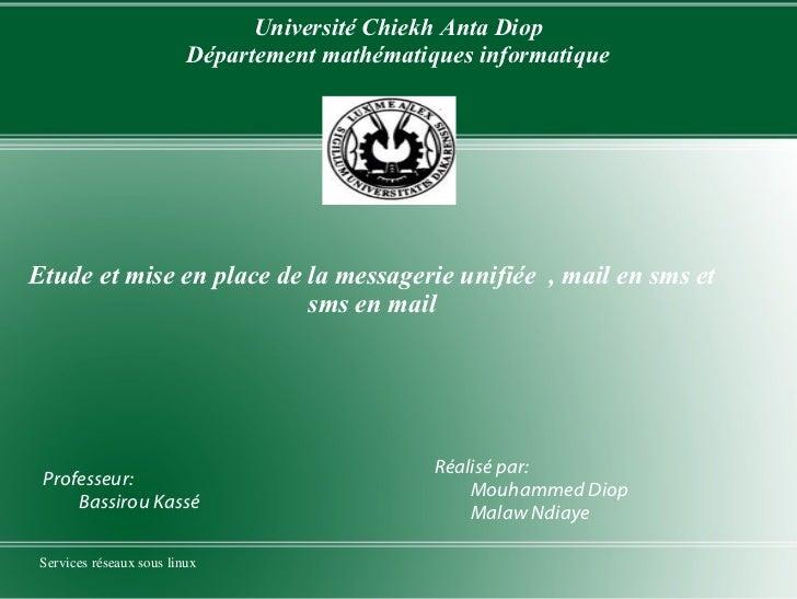 Etude et mise en place de la messagerie unifiée  , mail en sms et sms en mail Réalisé par: Mouhammed Diop Malaw Ndiaye Pro...