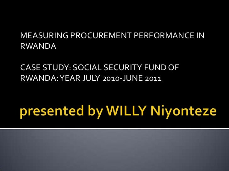 MEASURING PROCUREMENT PERFORMANCE INRWANDACASE STUDY: SOCIAL SECURITY FUND OFRWANDA: YEAR JULY 2010-JUNE 2011