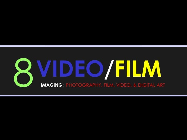 VIDEO / FILM IMAGING:   PHOTOGRAPHY, FILM, VIDEO, & DIGITAL ART  8