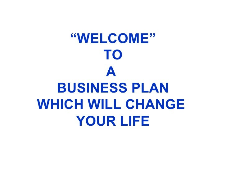 """ WELCOME"" TO A  BUSINESS PLAN WHICH WILL CHANGE  YOUR LIFE"