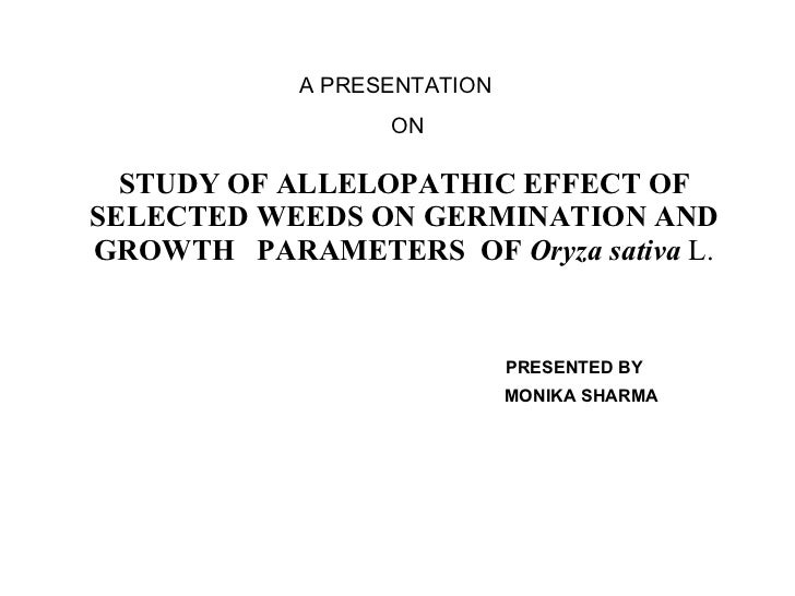 STUDY OF ALLELOPATHIC EFFECT OF SELECTED WEEDS ON GERMINATION AND GROWTH  PARAMETERS  OF  Oryza sativa  L. PRESENTED BY MO...