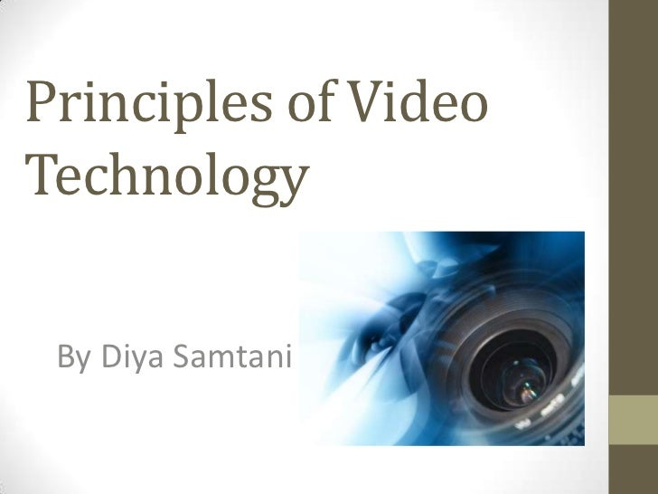 Principles of VideoTechnology By Diya Samtani