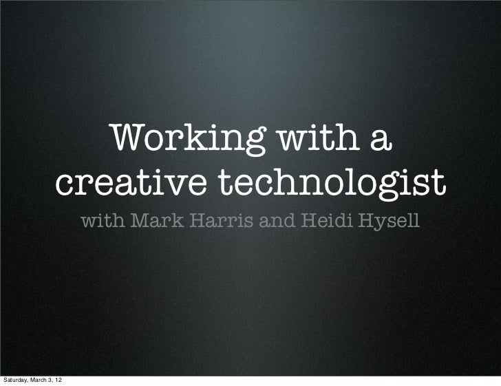 Working with a                  creative technologist                        with Mark Harris and Heidi HysellSaturday, Ma...