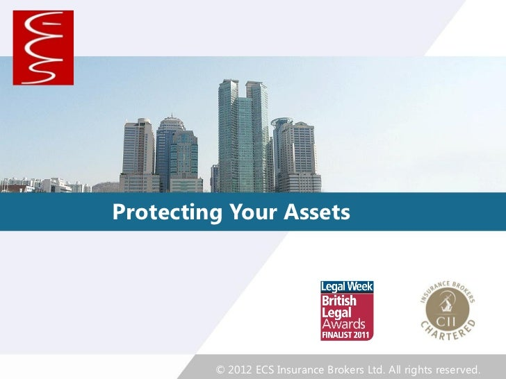 Protecting Your Assets         © 2012 ECS Insurance Brokers Ltd. All rights reserved.