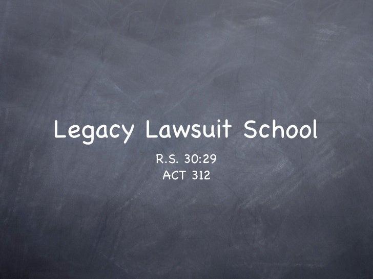 Legacy Lawsuit School        R.S. 30:29         ACT 312