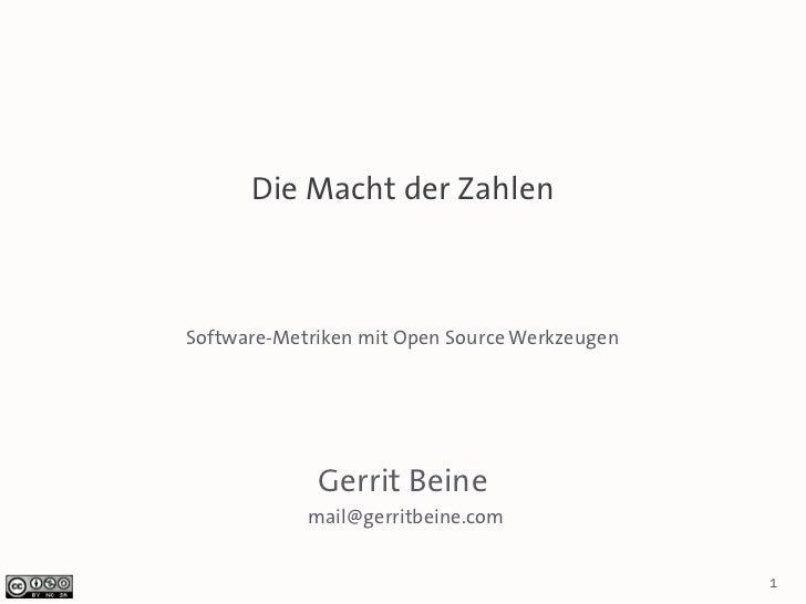 Die Macht der ZahlenSoftware-Metriken mit Open Source Werkzeugen             Gerrit Beine            mail@gerritbeine.com ...