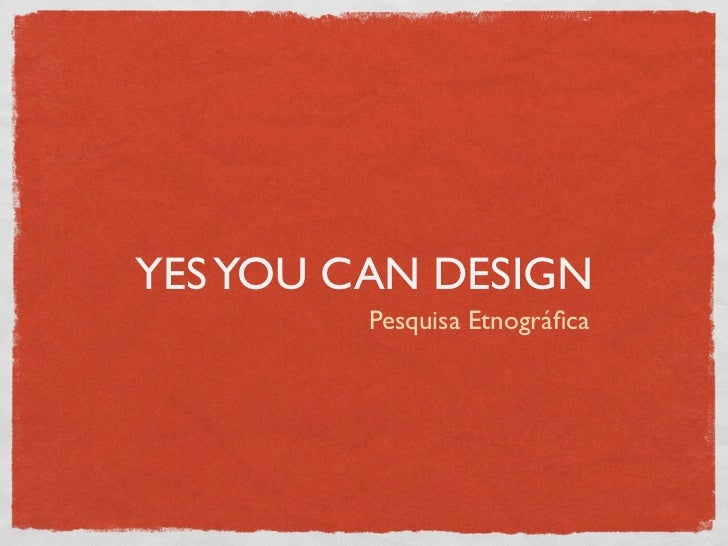YES YOU CAN DESIGN         Pesquisa Etnográfica