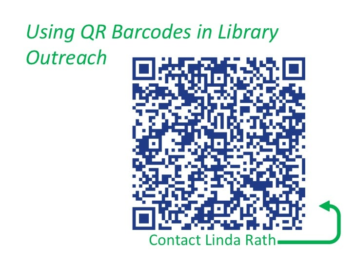 Using QR Barcodes in LibraryOutreach             Contact Linda Rath