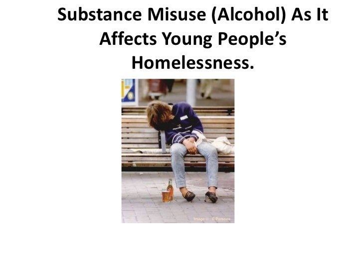 Substance Misuse (Alcohol) As It    Affects Young People's        Homelessness.