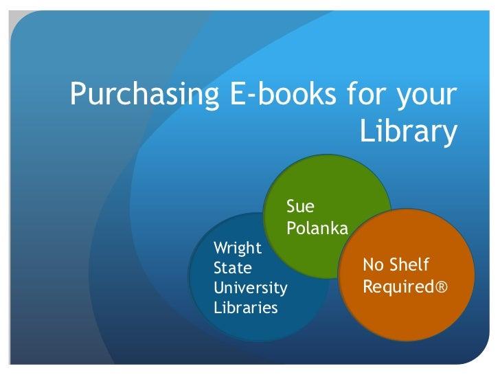 Purchasing E-books for your                    Library                  Sue                  Polanka         Wright       ...