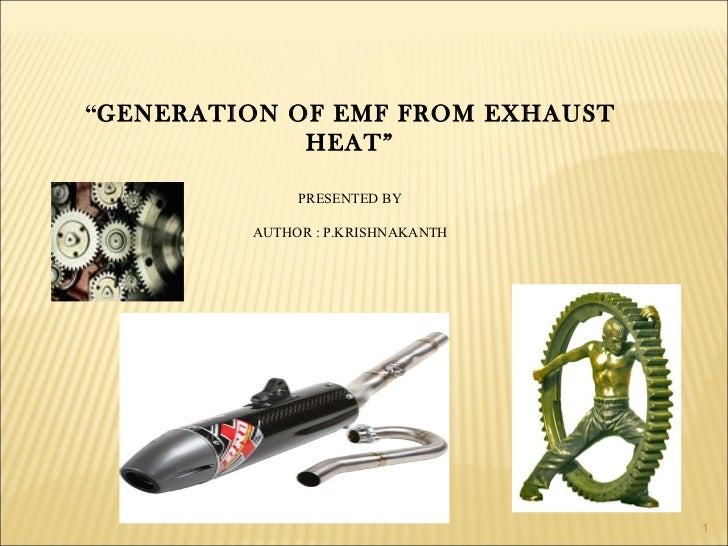 """""""GENERATION OF EMF FROM EXHAUST             HEAT""""              PRESENTED BY         AUTHOR : P.KRISHNAKANTH               ..."""