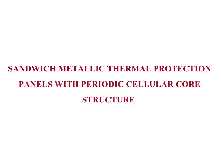 SANDWICH METALLIC THERMAL PROTECTION PANELS WITH PERIODIC CELLULAR CORE             STRUCTURE