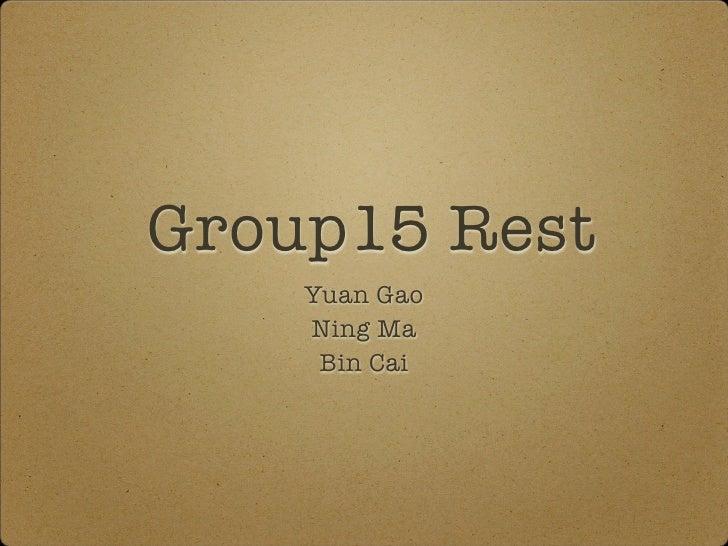 Group15 Rest    Yuan Gao    Ning Ma     Bin Cai