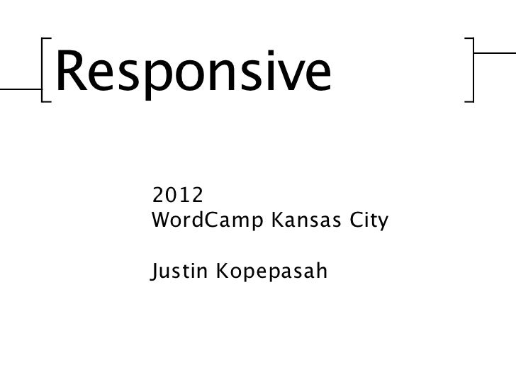Responsive   2012   WordCamp Kansas City   Justin Kopepasah