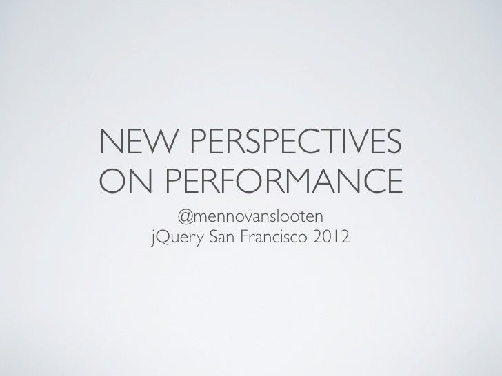 NEW PERSPECTIVESON PERFORMANCE     @mennovanslooten  jQuery San Francisco 2012