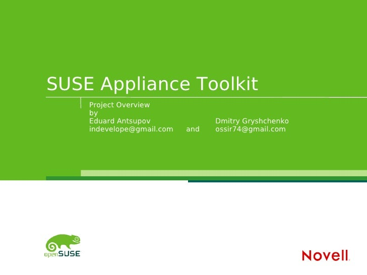 SUSE Appliance Toolkit    Project Overview    by    Eduard Antsupov              Dmitry Gryshchenko    indevelope@gmail.co...