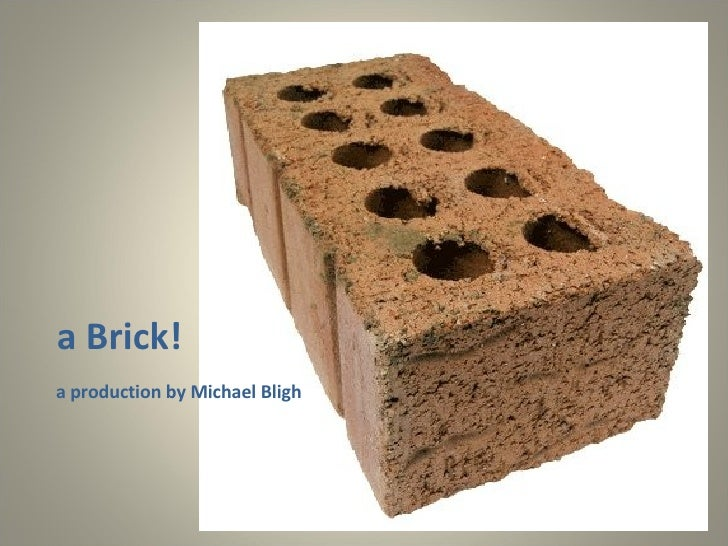 a Brick! a production by Michael Bligh