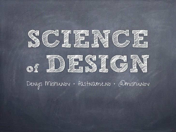 SCIENCEof DESIGNDenys Mishunov • fastname.no • @mishunov